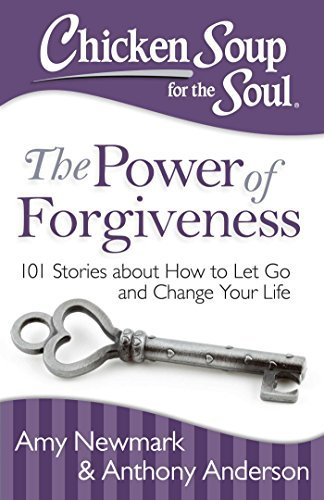 Amy Newmark Chicken Soup For The Soul The Power Of Forgiveness 101 Stories About How T