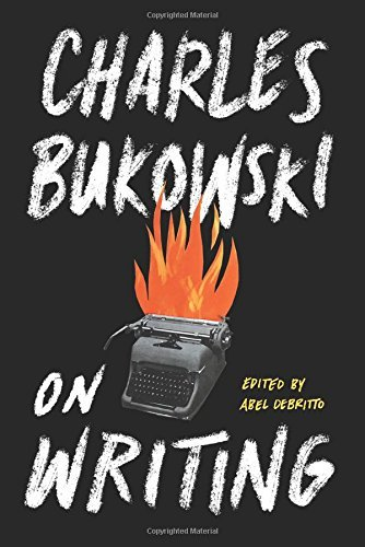 Charles Bukowski On Writing