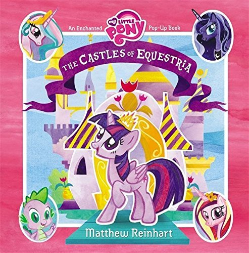 Matthew Reinhart My Little Pony The Castles Of Equestria An Enchanted My Little