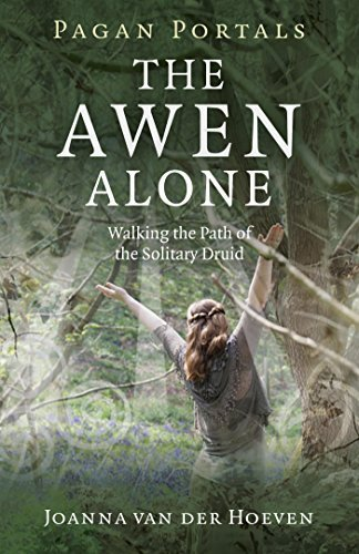 Joanna Van Hoeven Pagan Portals The Awen Alone Walking The Path Of The Solitary Druid