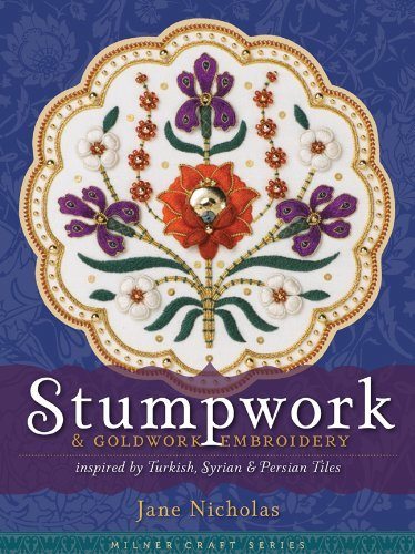 Jane Nicholas Stumpwork & Goldwork Embroidery Inspired By Turkis