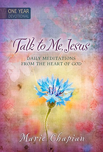 Marie Chapian Talk To Me Jesus One Year Devotional Daily Meditations From The Heart Of God