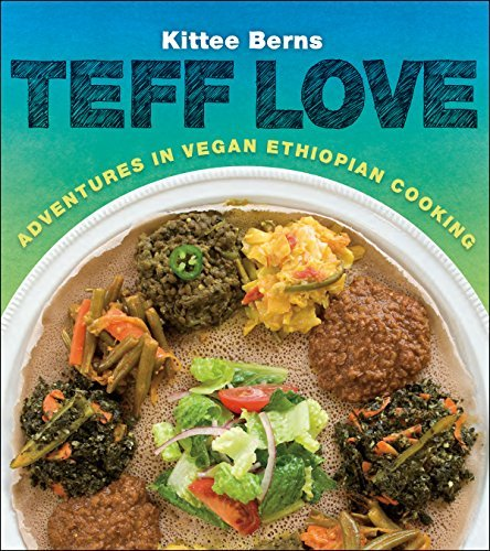 Kittee Berns Teff Love Adventures In Vegan Ethiopan Cooking