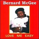 Bernard Mc Gee Love Me Easy