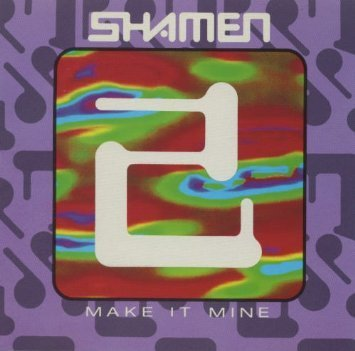 Shamen Make It Mine