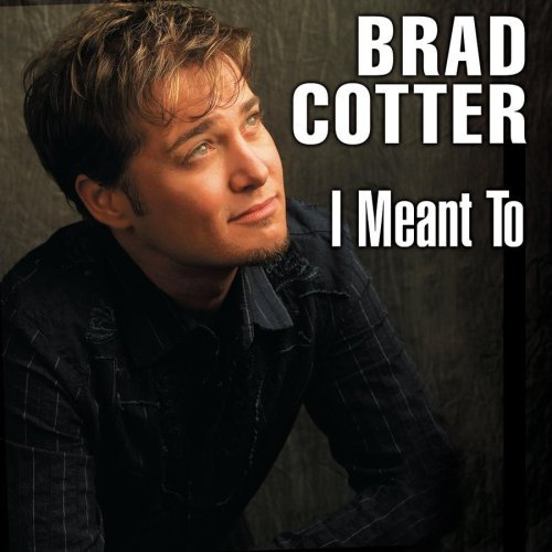 Brad Cotter I Meant To