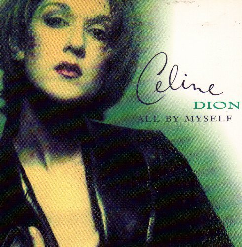 Celine Dion All By Myself Because You Lo