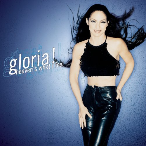 Gloria Estefan Heaven's What I Feel