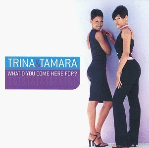 Trina & Tamara What'd You Come Here For?