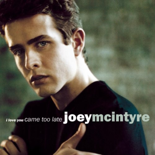 Joey Mcintyre I Love You Came Too Late