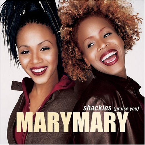 Mary Mary Shackles (praise You)
