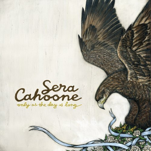 Sera Cahoone Only As The Day Is Long