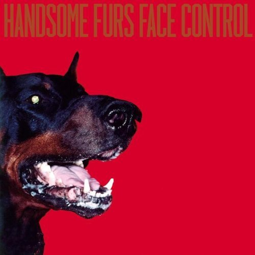 Handsome Furs Face Control