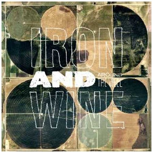 Iron & Wine Around The Well