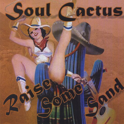 Soul Cactus Raise Some Sand