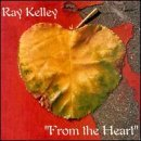 Ray Kelley From The Heart