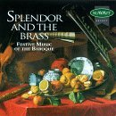 Splendor & The Brass Splendor & The Brass Zelenka Handel Vivaldi Bach Holborne Praetorius Scheidt