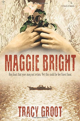 Tracy Groot Maggie Bright A Novel Of Dunkirk