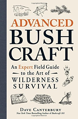 Dave Canterbury Advanced Bushcraft An Expert Field Guide To The Art Of Wilderness Su