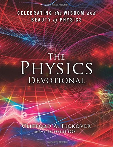 Clifford A. Pickover The Physics Devotional Celebrating The Wisdom And Beauty Of Physics