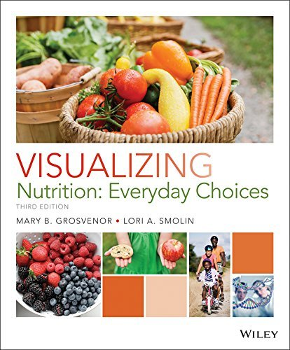 Mary B. Grosvenor Visualizing Nutrition Everyday Choices 0003 Edition;revised