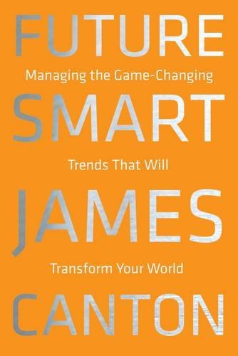 James Canton Future Smart Managing The Game Changing Trends That Will Trans