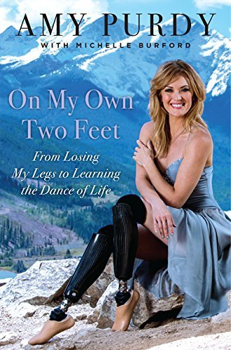 Amy Purdy On My Own Two Feet From Losing My Legs To Learning The Dance Of Life