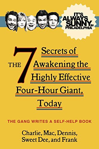 The Gang It's Always Sunny In Philadelphia The 7 Secrets Of Awakening The Highly Effective F