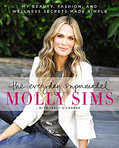 Molly Sims The Everyday Supermodel My Beauty Fashion And Wellness Secrets Made Sim