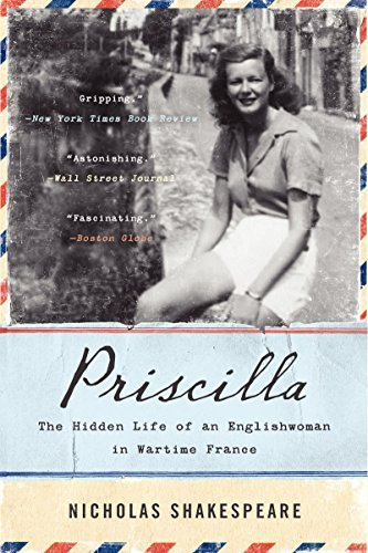 Nicholas Shakespeare Priscilla The Hidden Life Of An Englishwoman In Wartime Fra