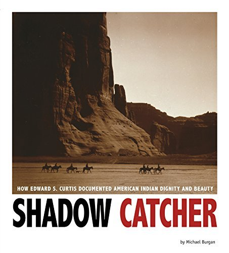 Michael Burgan Shadow Catcher How Edward S. Curtis Documented American Indian D