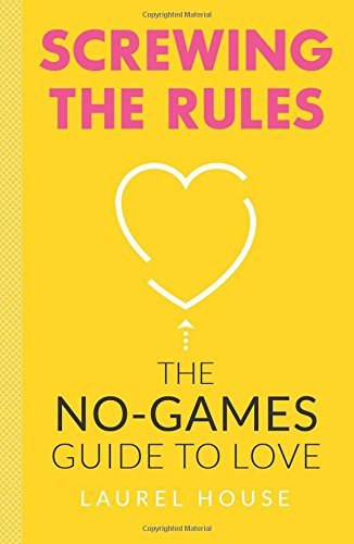 Laurel House Screwing The Rules The No Games Guide To Love