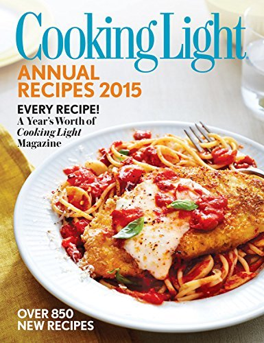 Editors Of Cooking Light Magazine Cooking Light Annual Recipes 2015 Every Recipe! A Year's Worth Of Cooking Light Mag