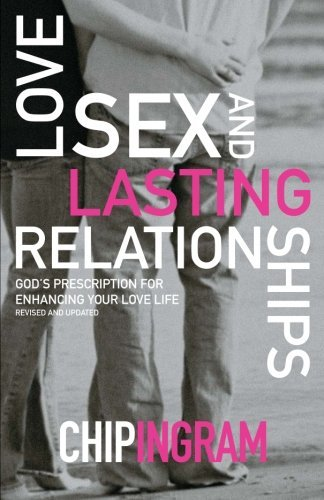 Chip Ingram Love Sex And Lasting Relationships God's Prescription For Enhancing Your Love Life Revised Update