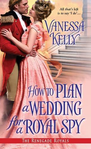 Vanessa Kelly How To Plan A Wedding For A Royal Spy