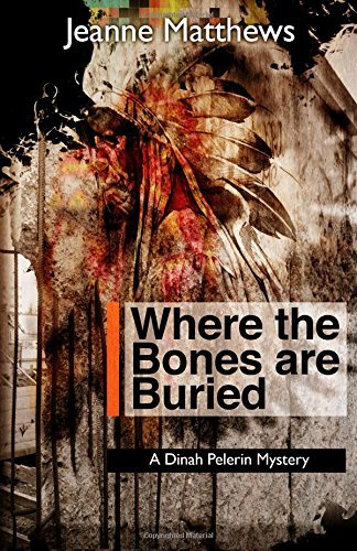 Jeanne Matthews Where The Bones Are Buried A Dinah Pellerin Mystery