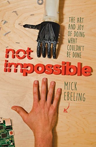 Mick Ebeling Not Impossible The Art And Joy Of Doing What Couldn't Be Done