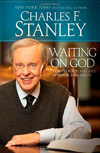 Charles F. Stanley Waiting On God Strength For Today And Hope For Tomorrow