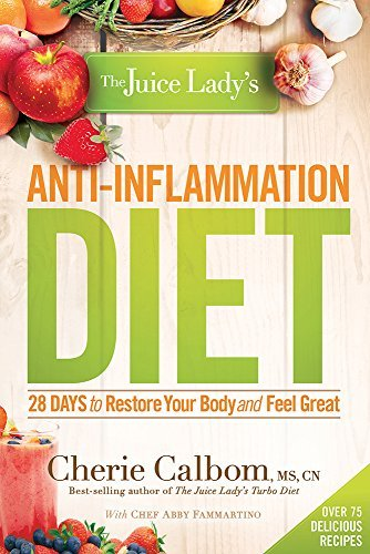 Cherie Calbom Ms Cn The Juice Lady's Anti Inflammation Diet 28 Days To Restore Your Body And Feel Great