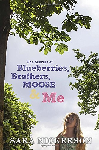 Sara Nickerson The Secrets Of Blueberries Brothers Moose & Me