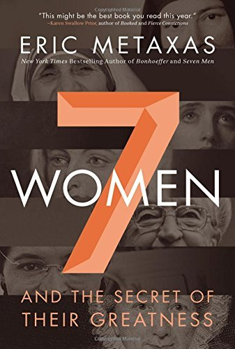 Eric Metaxas 7 Women And The Secret Of Their Greatness