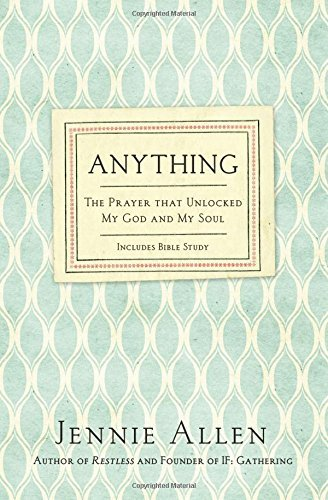 Jennie Allen Anything The Prayer That Unlocked My God And My Soul