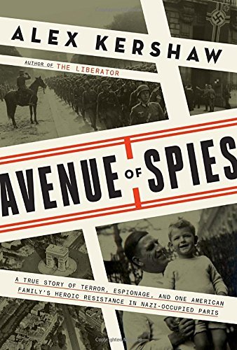 Alex Kershaw Avenue Of Spies A True Story Of Terror Espionage And One Americ