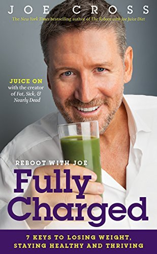 Joe Cross Reboot With Joe Fully Charged 7 Keys To Losing Weight Staying H