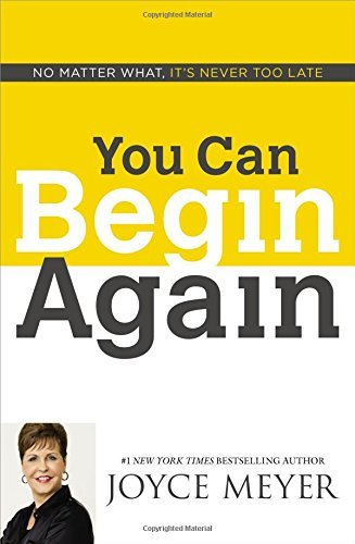 Joyce Meyer You Can Begin Again No Matter What It's Never Too Late