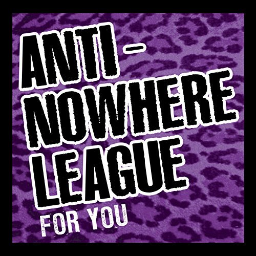 Anti Nowhere League For You