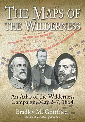 Bradley M. Gottfried The Maps Of The Wilderness An Atlas Of The Wilderness Campaign Including Al