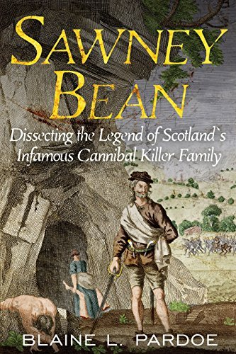 Blaine Lee Pardoe Sawney Bean Dissecting The Legend Of Scotland's Infamous Cann
