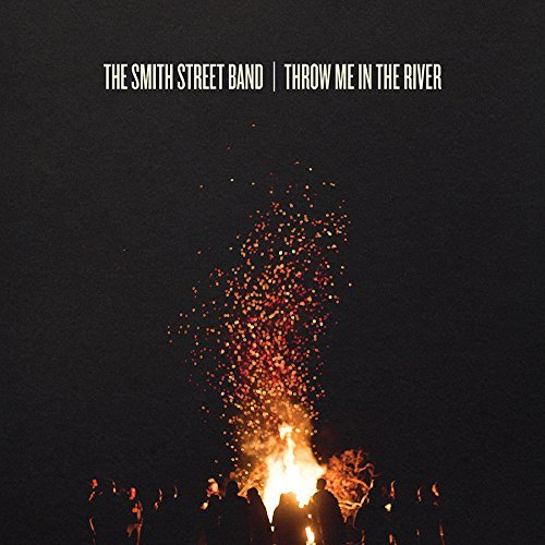 Smith Street Band Throw Me In The River