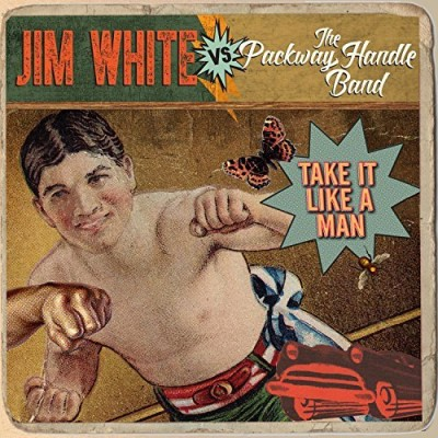 Jim White Vs. Packway Handle Band Take It Like A Man